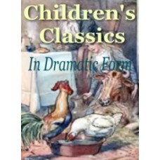 Childrens classics in dramatic form PDF ebook